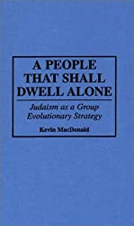 A People That Shall Dwell Alone: Judaism as a Group Evolutionary Strategy (Human Evolution, Behavior, and Intelligence) by Kevin MacDonald (1994-10-30)