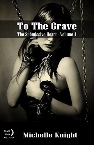 ebook: To The Grave (Submissive Heart Book 4) (B019PE2UCM)