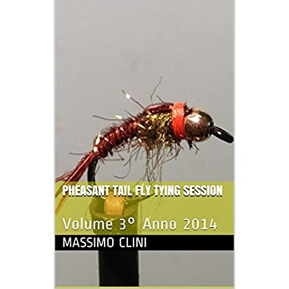 Pheasant Tail Fly Tying Session: Volume 3° Anno 2014 (Fly Fying Sessions)