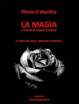 """Plinio il Vecchio. La magia e rimedi di origine animale.: Il libro XXX della """"Naturalis historia"""" di [Muratore, Tarcisio]"""