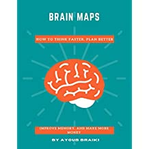 Brain Maps: How to Think Faster, Plan Better, Improve Memory, and Make More Money