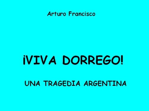 ¡Viva Dorrego! por Arturo Francisco