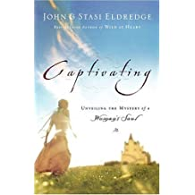 (Captivating: Unveiling the Mystery of a Woman's Soul) By Eldredge, John (Author) paperback Published on (07 , 2007)
