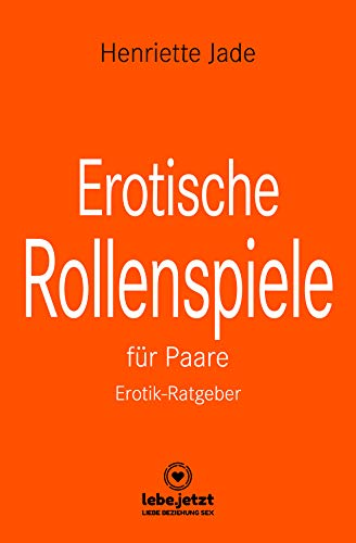Erotische Rollenspiele für Paare | Erotischer Ratgeber / entdeckt gemeinsam das aufregende neue Hobby der erotischen Liebesspiele ...