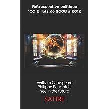 rétrospective politique 100 billets de 2006 à 2012: william cardspeare-philippe penciolelli see in the future