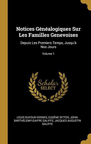 Notices Généalogiques Sur Les Familles Genevoises: Depuis Les Premiers Temps, Jusqu'à Nos Jours; Volume 1