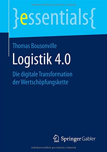 Logistik 4.0: Die digitale Transformation der Wertschöpfungskette (essentials)