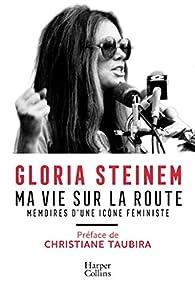 Ma vie sur la route: Mémoires d'une icône féministe par Gloria Steinem