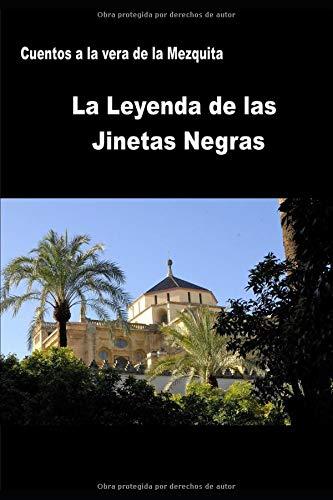 La Leyenda de las Jinetas Negras (Cuentos a la Vera de la Mezquita) por Pedro Casiano González Cuevas