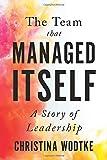 The Team that Managed Itself: A Story of Leadership - Christina Wodtke