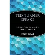 Ted Turner Speaks: Insights from the World′s Greatest Maverick