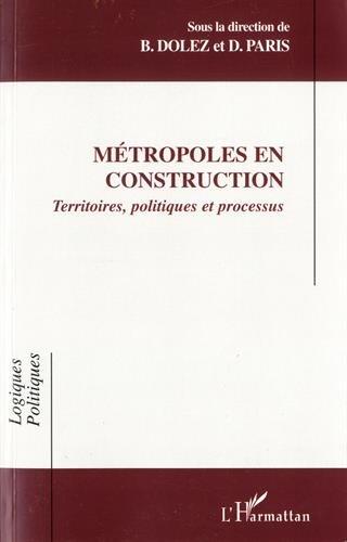 Métropoles en construction : territoires, politiques et processus par Bernard Dolez