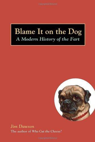 Blame it on the Dog: A Modern History of the Fart by Jim Dawson (24-Aug-2006) Paperback