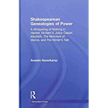 [(Shakespearean Genealogies of Power : A Whispering of Nothing in Hamlet, Richard II, Julius Caesar, Macbeth, The Merchant of Venice, and The Winter's Tale)] [By (author) Anselm Haverkamp] published on (November, 2010)