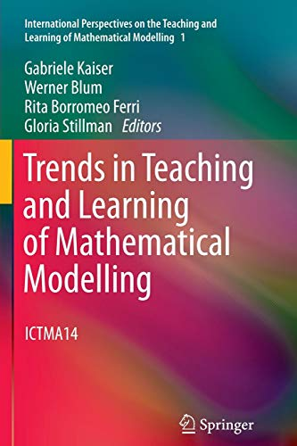Trends in Teaching and Learning of Mathematical Modelling: ICTMA14 (International Perspectives on the Teaching and Learning of Mathematical Modelling, Band 1)