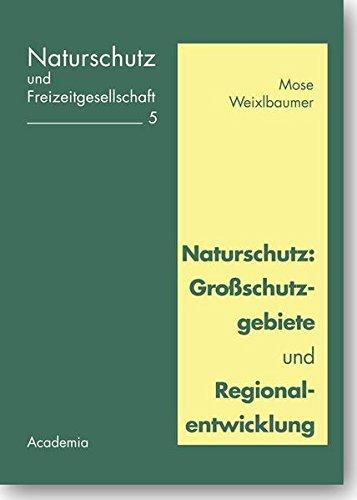 Naturschutz: Großschutzgebiete und Regionalentwicklung (Naturschutz und Freizeitgesellschaft)