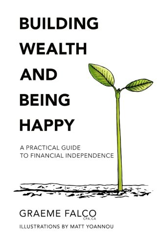 Building Wealth And Being Happy: A Practical Guide To Financial Independence: Volume 1 por Graeme Falco