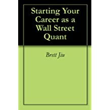 Starting Your Career as a Wall Street Quant (English Edition)