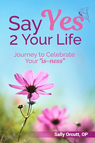 say-yes-2-your-life-journey-to-celebrate-your-is-ness