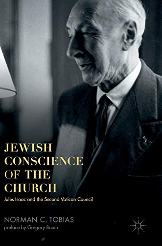 Jewish Conscience of the Church: Jules Isaac and the Second Vatican Council