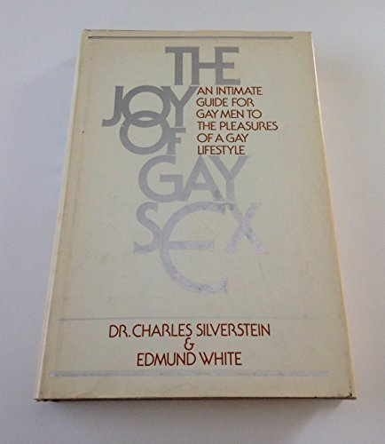 The Joy of Gay Sex: An Intimate Guide for Gay Men to the Pleasures of a Gay Lifestyle by Silverstein, Charles (1977) Hardcover