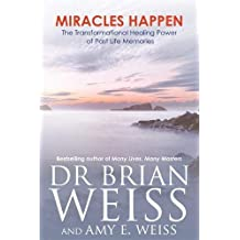 Miracles Happen: The Transformational Healing Power of Past Life Memories