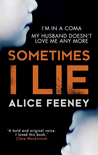 Sometimes I Lie: A psychological thriller with a killer twist you'll never forget by [Feeney, Alice]