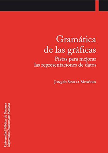 Gramática de las gráficas : pistas para mejorar las representaciones de datos por Joaquín Sevilla Moróder