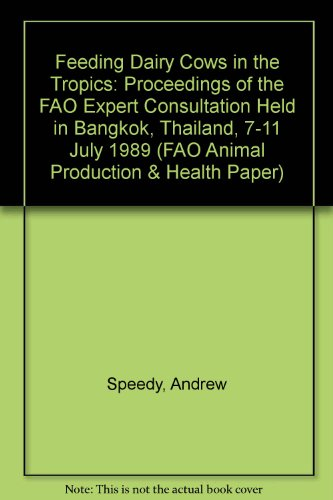 Price comparison product image Feeding Dairy Cows in the Tropics: Proceedings of the FAO Expert Consultation Held in Bangkok,  Thailand,  7-11 July 1989 (FAO Animal Production & Health Paper)