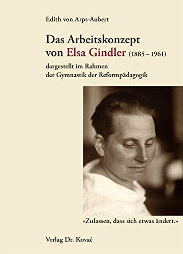 Das Arbeitskonzept von Elsa Gindler (1885-1961) dargestellt im Rahmen der Gymnastik der Reformpädagogik: 'Zulassen, dass sich etwas ändert.' (Schriften zur Sportwissenschaft)
