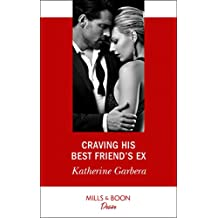 Craving His Best Friend's Ex (Mills & Boon Desire)