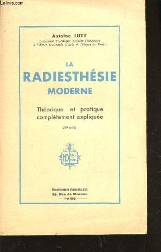LA RADIESTHESIE MODERNE - THEORIE ET PRATIQUE COMPLETEMENT EXPLIQUEE.