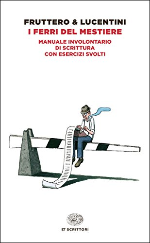I ferri del mestiere: Manuale involontario di scrittura con esercizi svolti (Einaudi tascabili. Scrittori Vol. 1279)