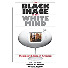The Black Image in the White Mind: Media and Race in America (Studies in Communication, Media & Public Opinion)