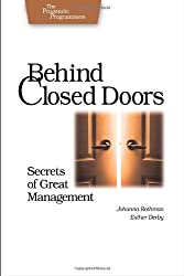 Behind Closed Doors: Secrets of Great Management (Pragmatic Programmers) by Rothman (2005-09-29)