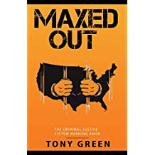 MAXED OUT: The Criminal Justice System Running Amok (English Edition)