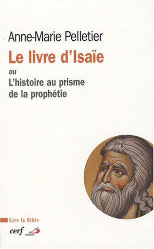 Le livre d'Isaïe : Ou L'histoire au prisme de la prophétie par Anne-Marie Pelletier