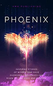 Phoenix: Inspiring Stories of Women Who Have Overcome Challenges & Risen to Find Hope & Purpose (Engli