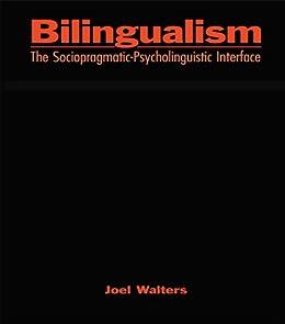 Bilingualism: The Sociopragmatic-Psycholinguistic Interface by [Walters, Joel]
