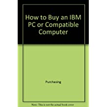 How to buy an IBM PC or compatible computer (PC world books)