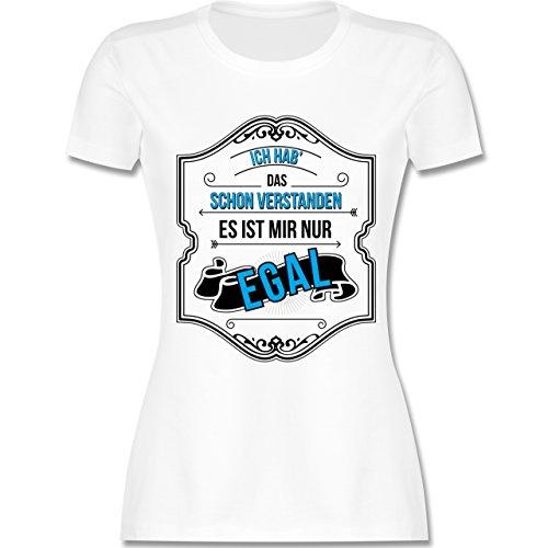 Statement Shirts - Ich hab das Schon verstanden ist Mir nur egal - M - Weiß - L191 - Damen Tshirt und Frauen T-Shirt