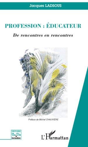 Profession : éducateur: De rencontres en rencontres (Histoire de vie et formation) par Jacques Ladsous