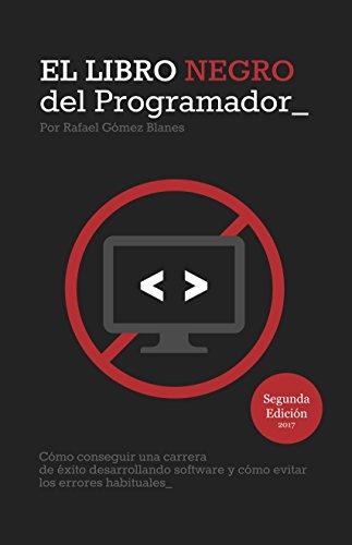El Libro Negro del Programador: Cómo conseguir una carrera de éxito desarrollando software y cómo evitar los errores habituales - Segunda Edición por Rafael Gómez Blanes