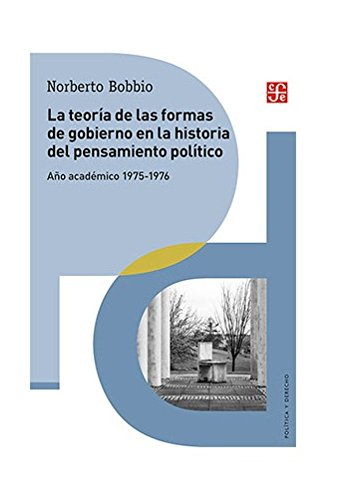 LA TEORÍA DE LA FORMAS DE GOBIERNO en la historia del pensamiento político (Libros de Texto) por Norberto Bobbio