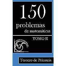 150 Problemas de matematicas para Tercero de Primaria (Tomo 2): Volume 2 (Problemas para Tercero de Primaria) - 9781495375385