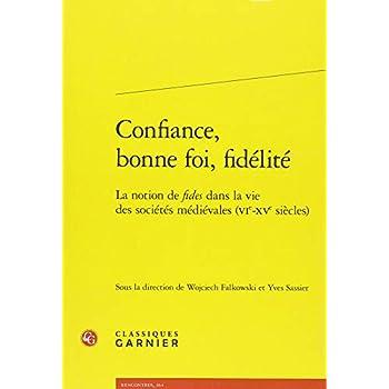 Confiance, bonne foi, fidélité : La notion de fides dans la vie des sociétés médiévales (VIe-XVe siècles)