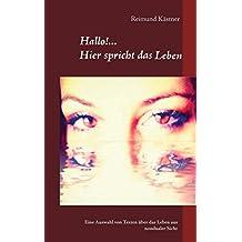 Hallo hier spricht das Leben: Eine Auswahl von Texten über das Leben aus nondualer Sicht