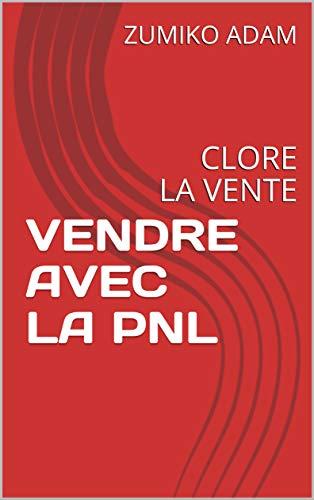 Couverture du livre VENDRE AVEC LA PNL: CLORE LA VENTE