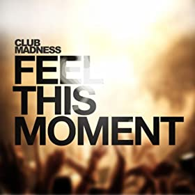 Club Madness-Feel This Moment (The Dance Mixes)