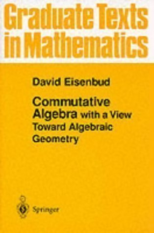 Commutative Algebra: with a View Toward Algebraic Geometry (Graduate Texts in Mathematics) by Eisenbud, David 1st (first) 1995. Corr Edition (1999)